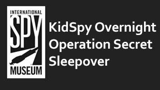 INTERNATIONAL SPY MUSEUM SLEEPOVERS: KIDSPY OVERNIGHT   MUSEUM - WASHINGTON DC Price: $105 - $115