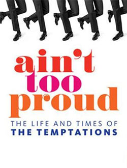 AIN'T TOO PROUD: THE LIFE AND TIMES OF THE TEMPTATIONS   MUSICAL - WASHINGTON DC Price: $59 - $159