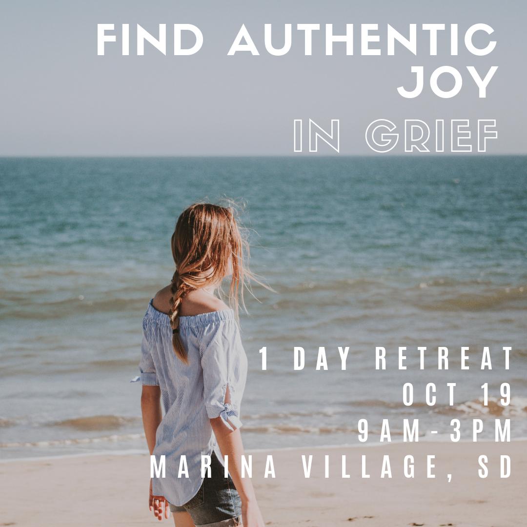 Find Authentic Joy in Grief - 1 Day Mini RetreatOctober 19, 20199:00am-3:00pmMarina Village, San Diego