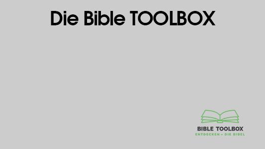 Die Bible TOOLBOX - eine Werkzeugsammlung zur Bibel -