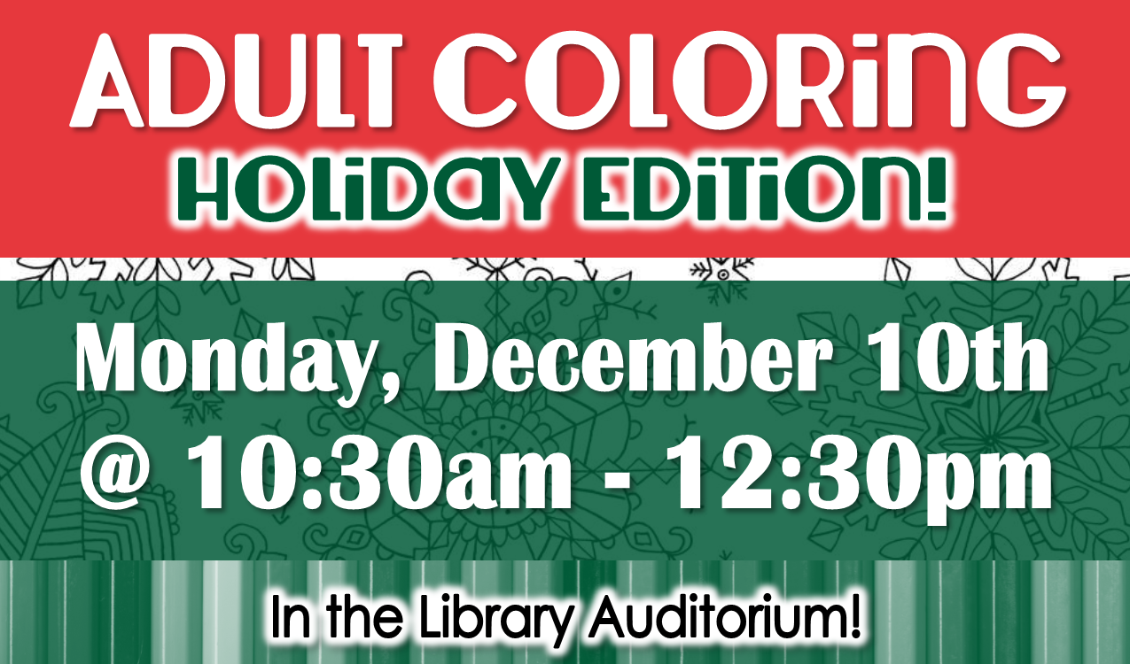 Relax and color holiday images while listening to songs of the season. Coffee and hot cocoa will be served!