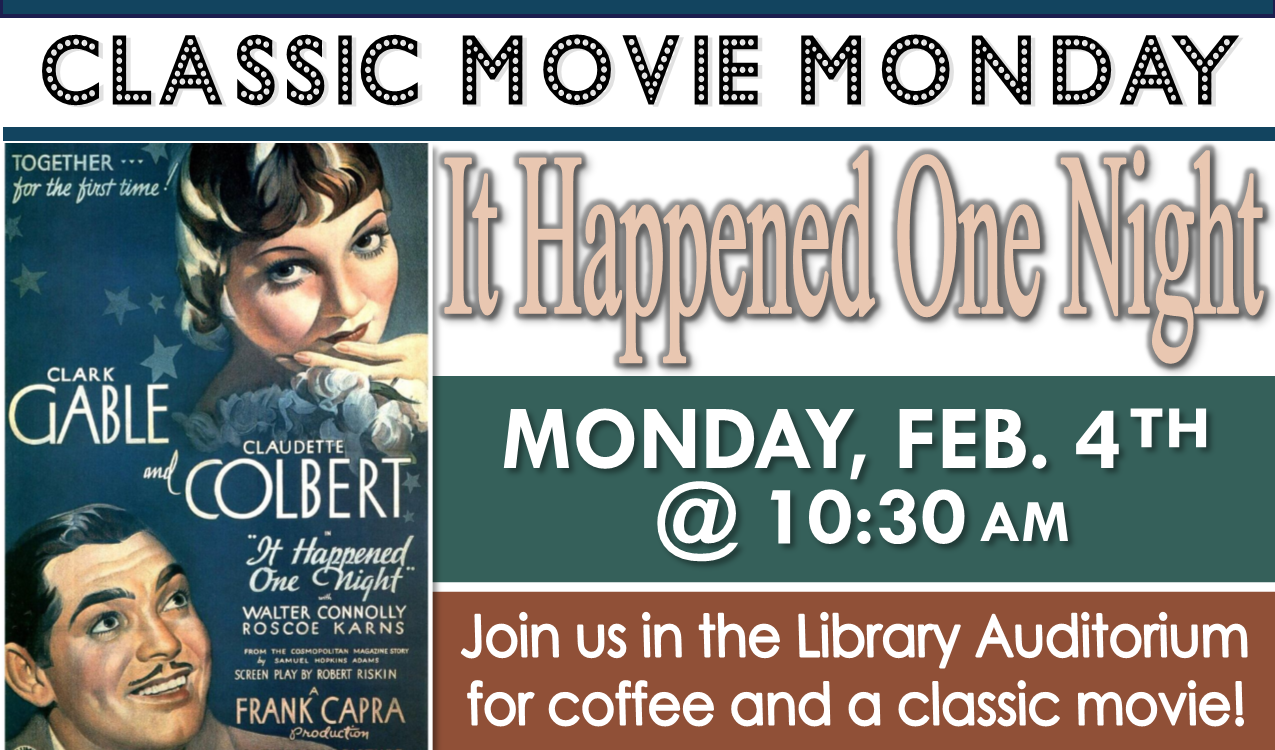 Join us in the library auditorium for coffee and a classic movie! We will be showing  It Happened One Night , a 1934 romantic comedy starring Clark Gable and Claudette Colbert   (Not Rated, 105 min.).