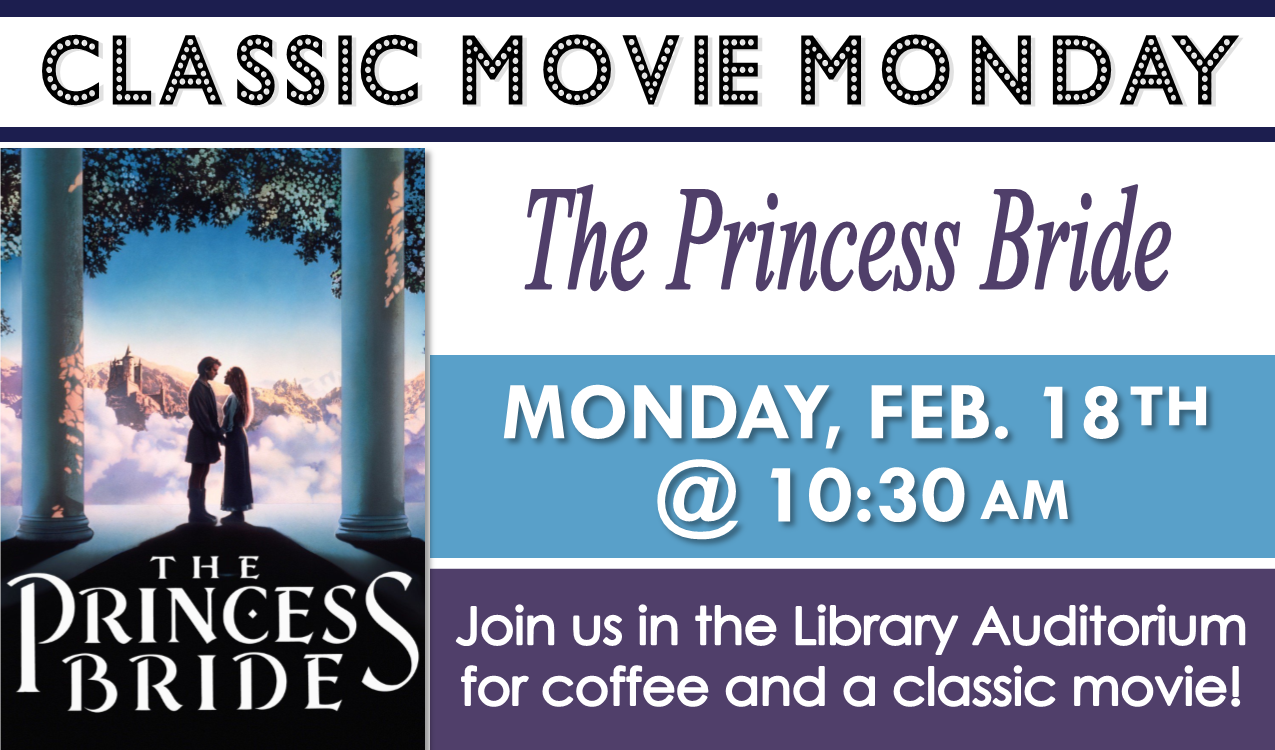 Join us in the library auditorium for coffee and a classic movie! We will be showing  The Princess Bride , a 1987 romantic comedy starring Cary Elwes, Mandy Patinkin, and Robin Wright   (PG, 98min).
