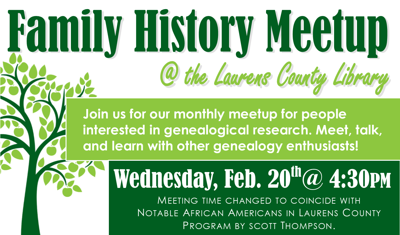 MEETING TIME CHANGED TO 4:30PM  Meet, talk and learn with other genealogy enthusiasts. Stay afterwards for  Notable African Americans of Laurens County.   This event will take place in the Heritage Center.