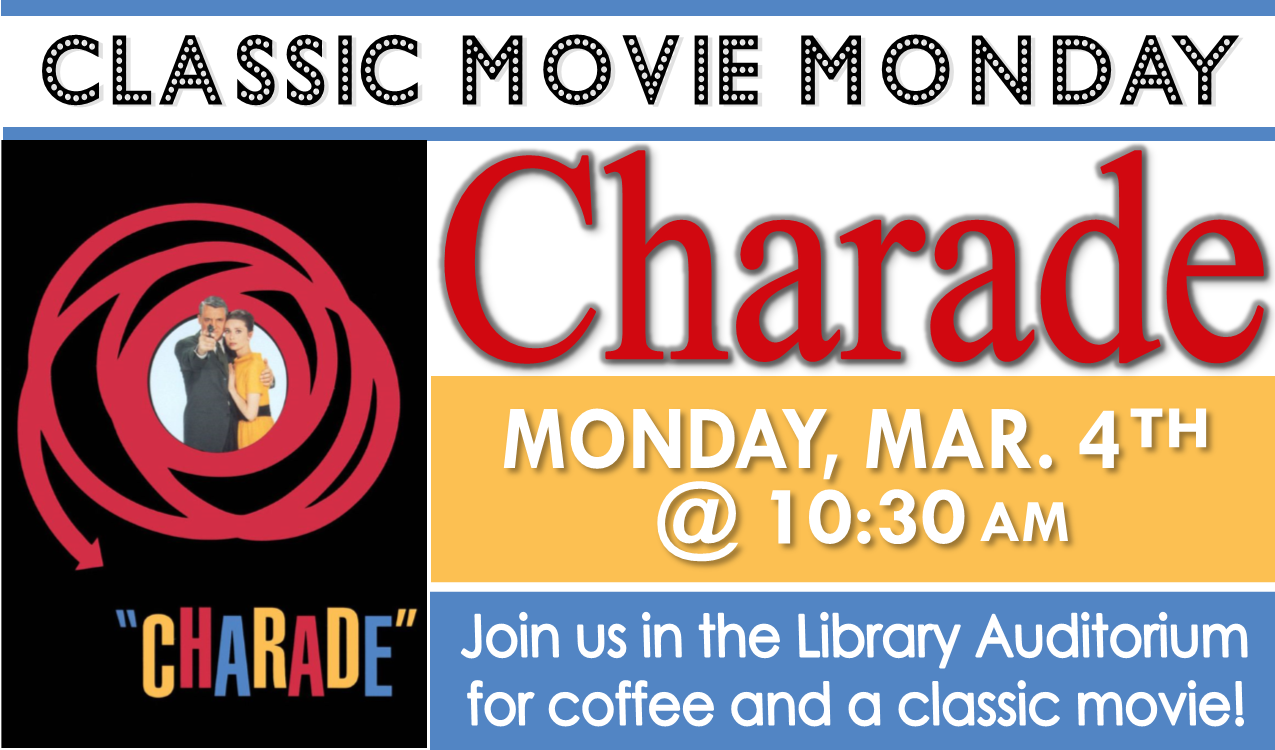 Join us in the library auditorium for coffee and a classic movie! We will be showing  Charade , a 1963 romantic comedy starring Cary Grant and Audrey Hepburn   (Not Rated, 113 min.).