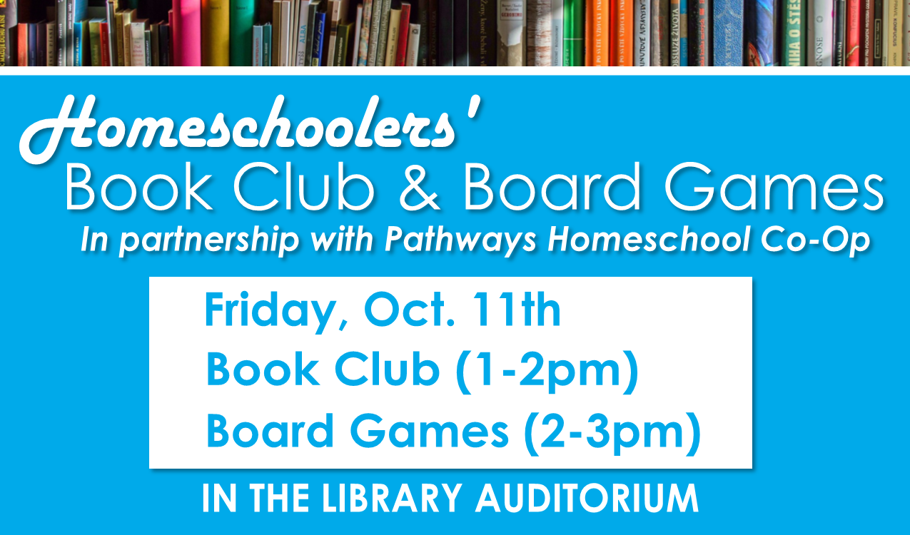 Book club (1pm-2pm) & board games (2pm-3pm). All are welcome to attend! In partnership with Pathways Homeschool Co-op.