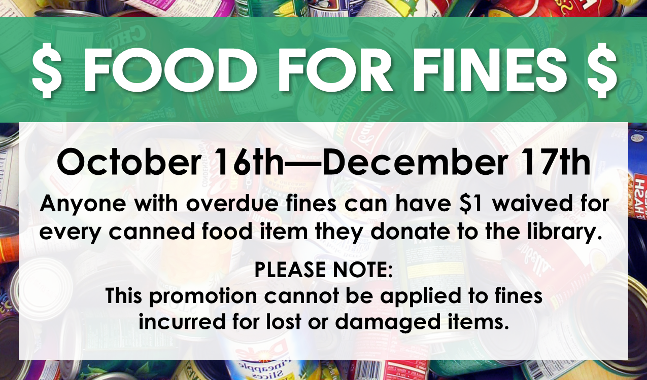 Anyone with overdue fines can have $1 waived for every canned food item they donate to the library. All food will be donated to a local food pantry. The event will end December 17th.