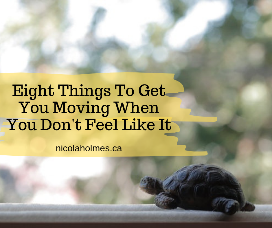 Eight Things To Get You Moving When You Don't Feel Like It