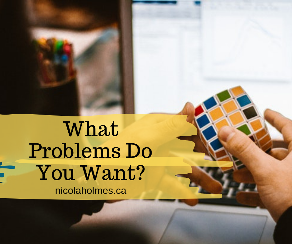 What Problems do you Want?