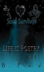 Soul Survivor Vol. 1: Life is Poetry by B. Poe