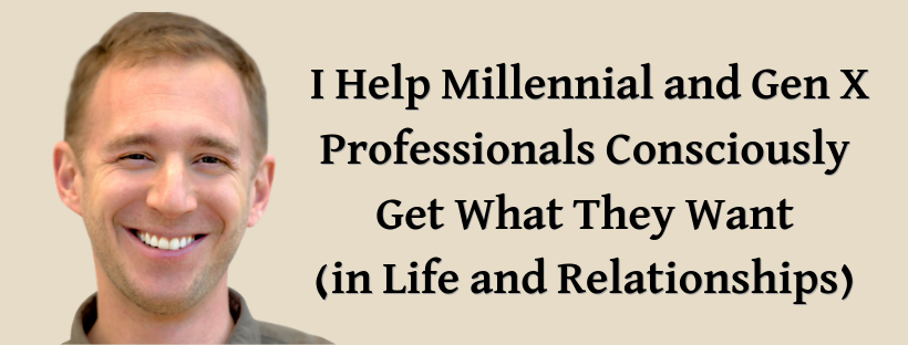 I Help Millennial and Gen X Professionals Consciously Get What They Want (in Life and Relationships) (2).png