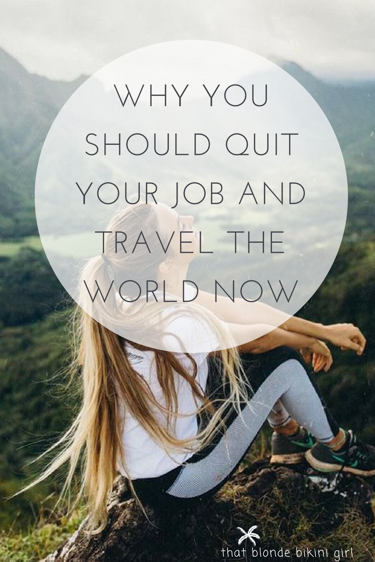 why you should quit your job and travel the world now