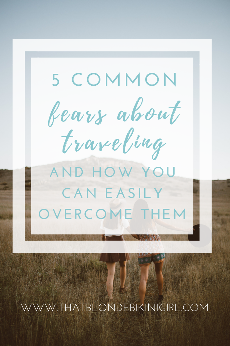 Common fears about traveling and how to overcome them