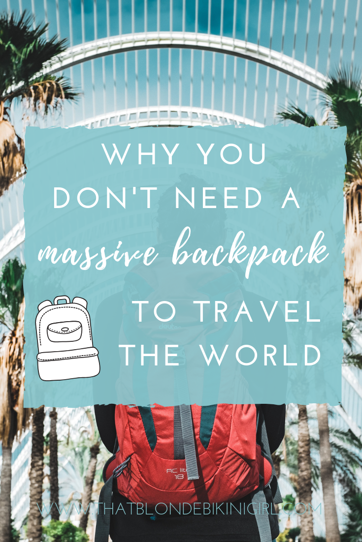 why you don't need a massive backpack to travel the world