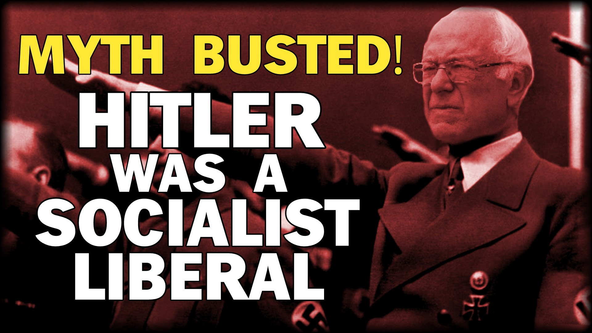 If you really think about it, Bernie Sanders is the real Hitler.