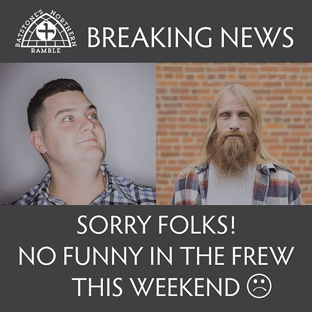 Sorry Folks! Sadly, we have had to cancel The Belly and The Beard Comedy Show this Saturday [09/21]. .  We just don't have enough advance tickets sales to justify these two amazing talents to make the trek from T.O. We sure wish we did. Because we could all use a laugh. .  A great big thank you to those who did purchase advance tickets!! We really appreciate it. Dean will sort out refunds for you, of course. .  #sorryfolks #nofunnyinthefrewthissaturday #butgreatmusictonight #batstonesnorthernramble