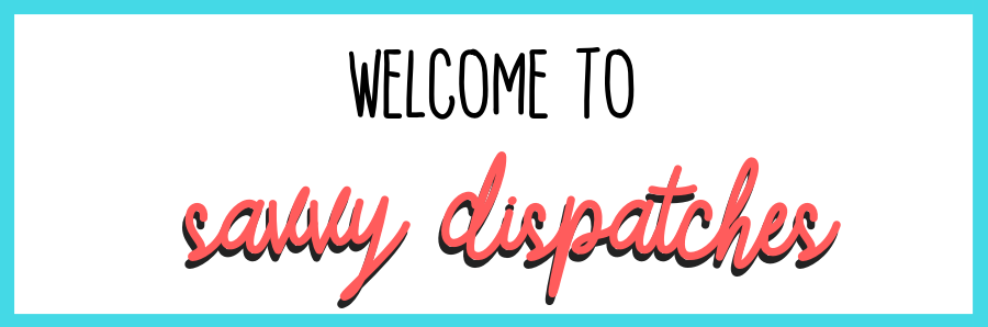 welcome to savvy dispatches
