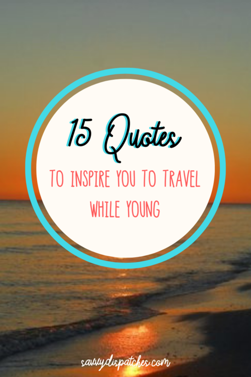 Why you should travel while you're young // 15 Inspirational Travel Quotes