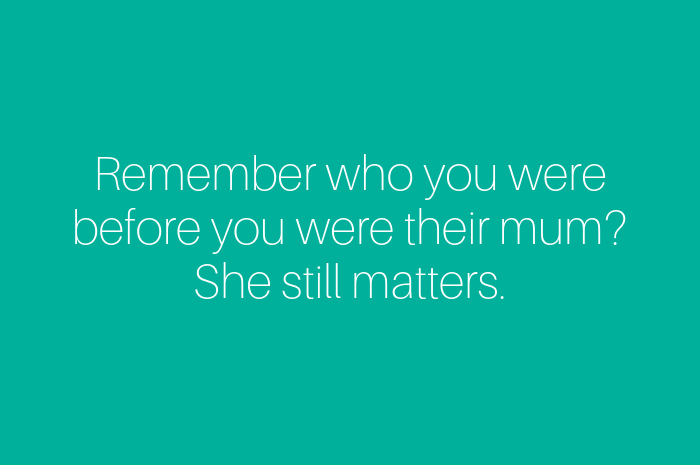 Remember who you were before you were their mum? She still matters.png