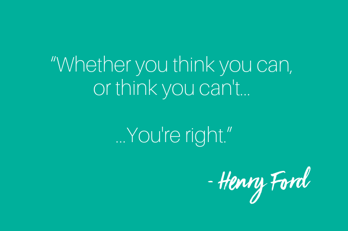 Whether you think you can or think you cant you're right. Henry Ford.png