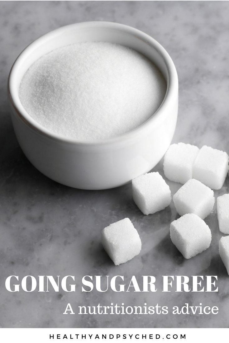Healthy and Psyched: Going Sugar Free - A Nutritionist's Advice