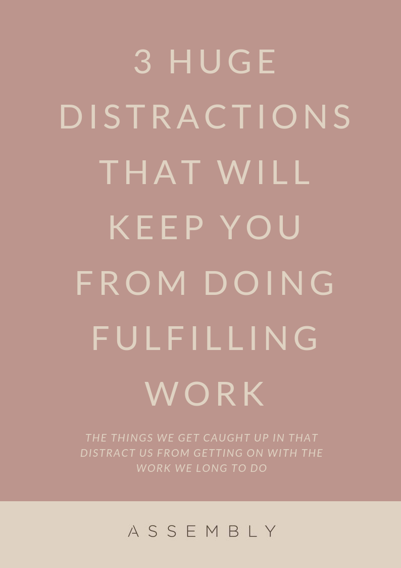 3 HUGE DISTRACTIONS THAT WILL KEEP YOU FROM DOING FULFILLING WORK.png