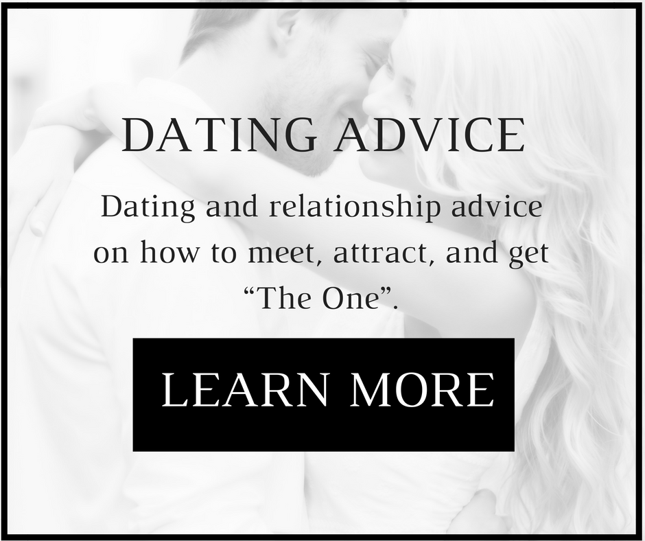 """Dating Advice    Dating and relationship advice on how to meet, attract, and get """"The One""""."""