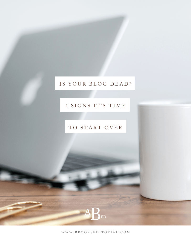 Is Your Blog Dead? 4 Signs It's Time to Start Over