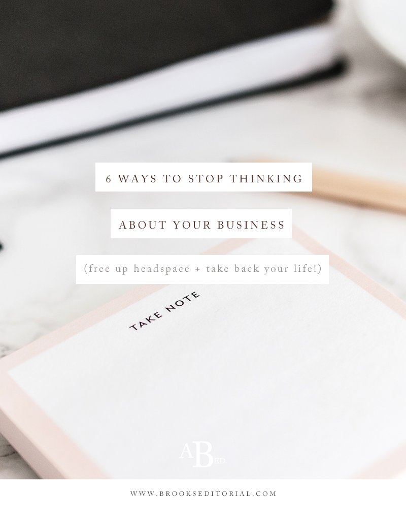 6 Ways to Stop Thinking About Your Business (free up headspace and take back your life!)