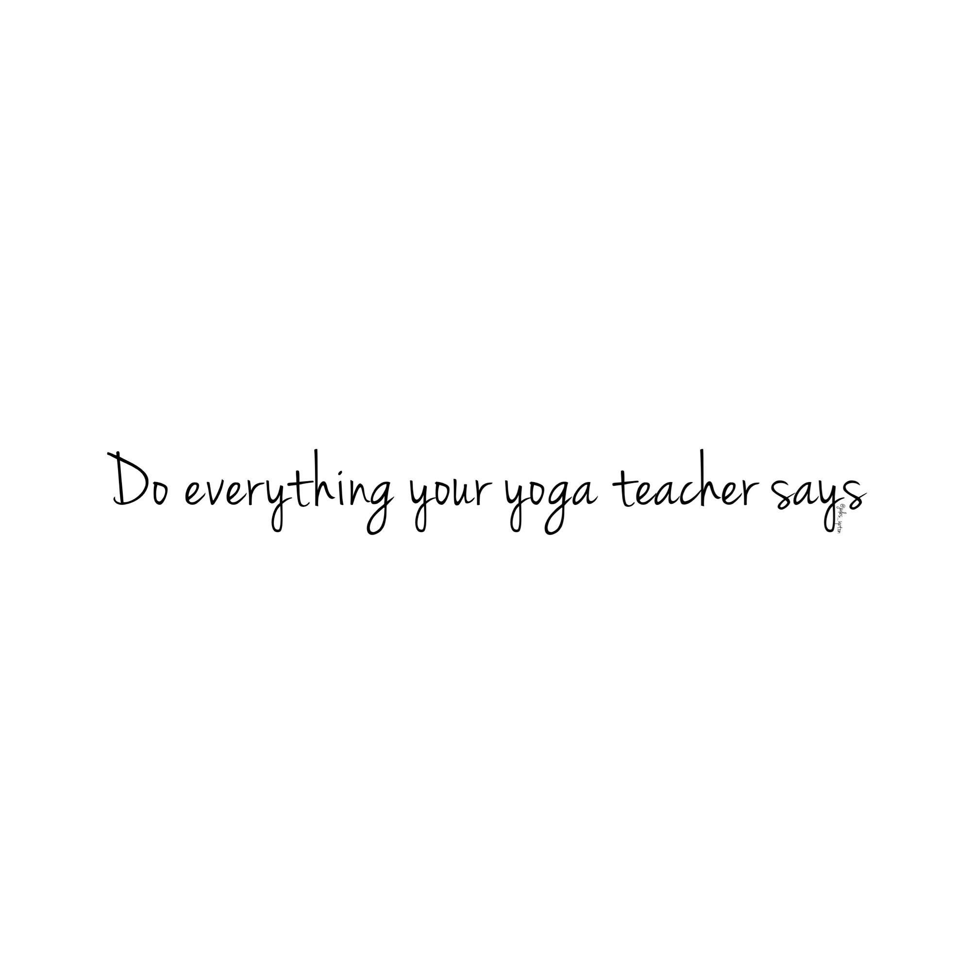 jules Upton Do everything your yoga teacher says.JPG