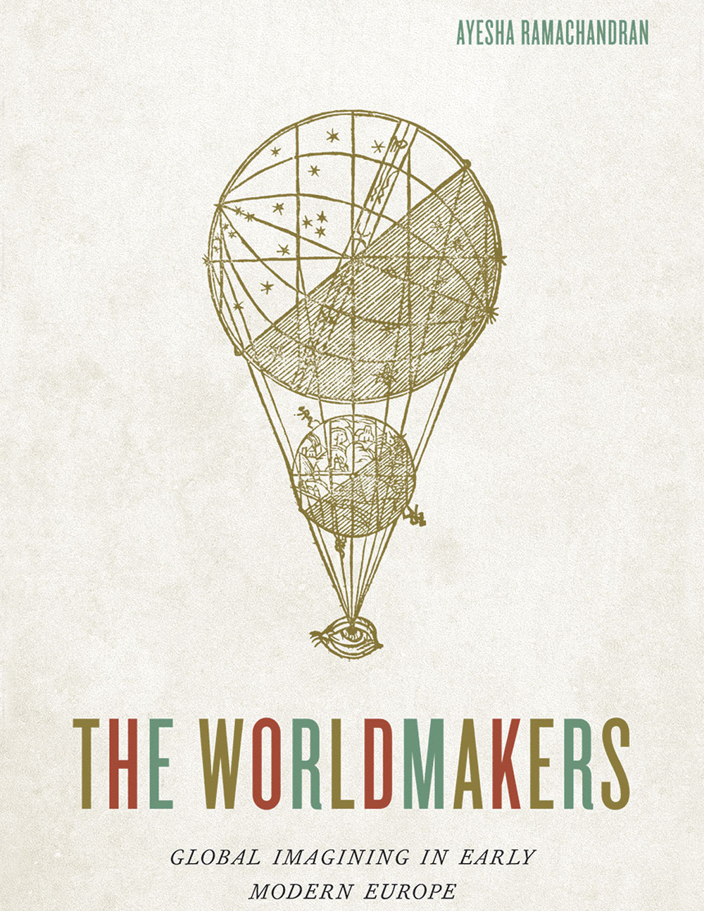 Cover of The Worldmakers: Global Imagining in Early Modern Europe  Courtesy of University of Chicago Press  Appears:  About ,  Writing ,  Worldmakers