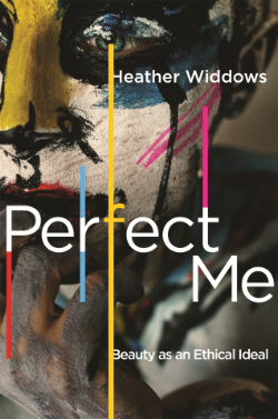 Book Cover: Perfect Me: Beauty as an Ethical Ideal by Heather Widows