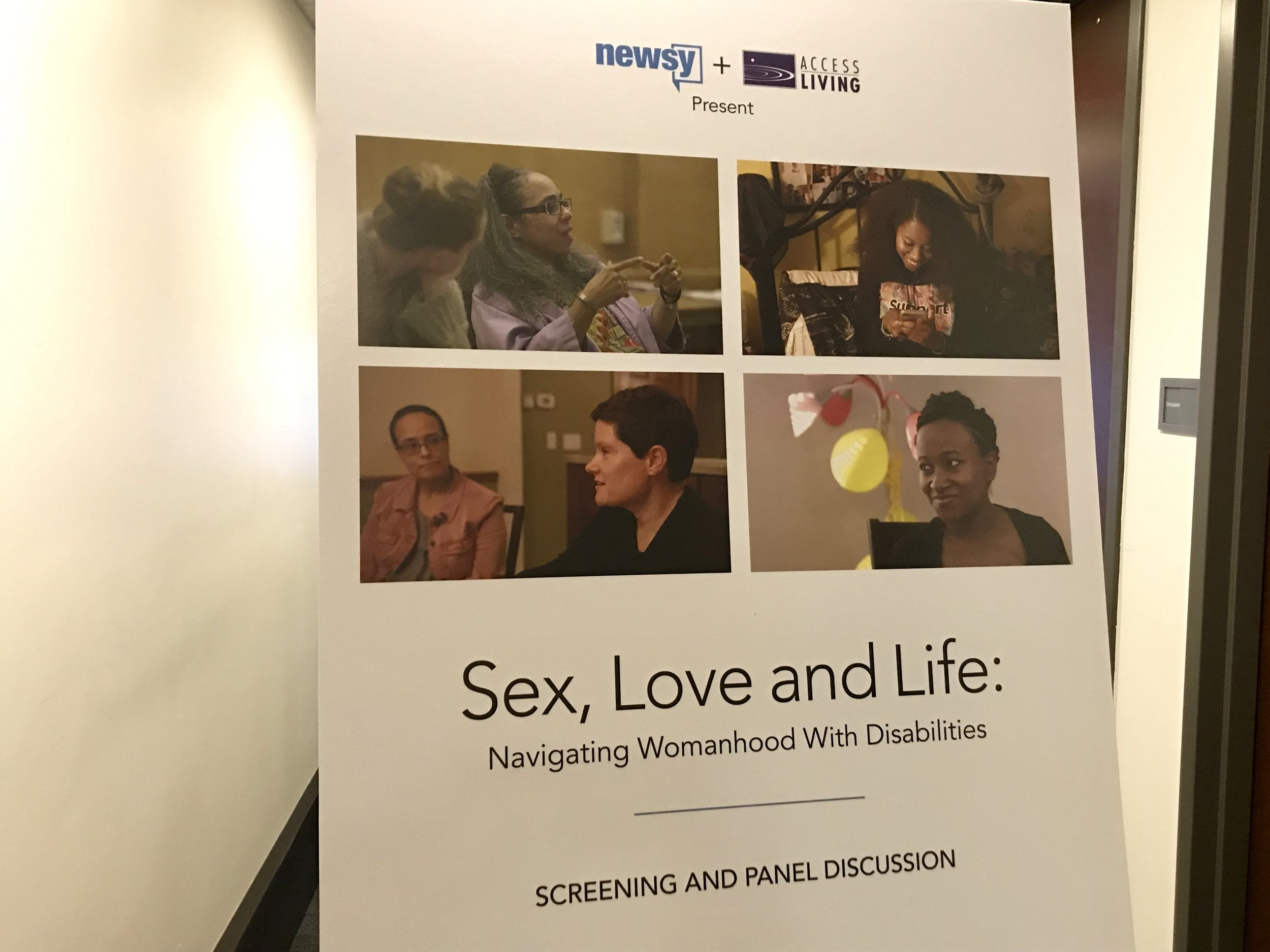 "On April 11, 2019, Access Living CIL (Center for Independent Living) in Chicago hosted a Newsy event ""Sex, Love, and Life: Navigating Womanhood and Disabilities. The evening contained a panel discussion, interspersed with viewing the clips from the series. The 4 clips they showed were about Sex, Love and Dating; Sexual Assault and Abuse; Pregnancy; and Motherhood. The videos presented a more holistic view of women with disabilities and sexuality.  The panelists included Sorel Estrada Volpe, a disability activist who as a non-profit called Frill-Ability, Inc.; Candace Coleman, the Racial Justice Community Organizer at Access Living; another woman whose name I didn't get and Justin Cooper, a black filmmaker and disability activity who produced a documentary called The Wheelchair Chronicles.  Advocate Cathy Saunders and BTS Co-Director Linda Sandman were interviewed in the development of the series.  Although the series isn't available online yet, check out the trailer at   https://www.youtube.com/watch?v=InLUqQ8FNLY"