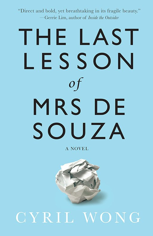 - THE LAST LESSON OF MRS DE SOUZACyril WongOn her birthday, Rose de Souza returns to school to give a final lesson to her classroom of secondary school boys before retiring from her long teaching career. What ensues is an unexpected confession in which she recounts the tragic and traumatic story of Amir, a student from her past who overturned the way she saw herself as a teacher, and changed her life forever.£10General fiction978-1-912-09870-5July 2017ORDER THE BOOK HERE
