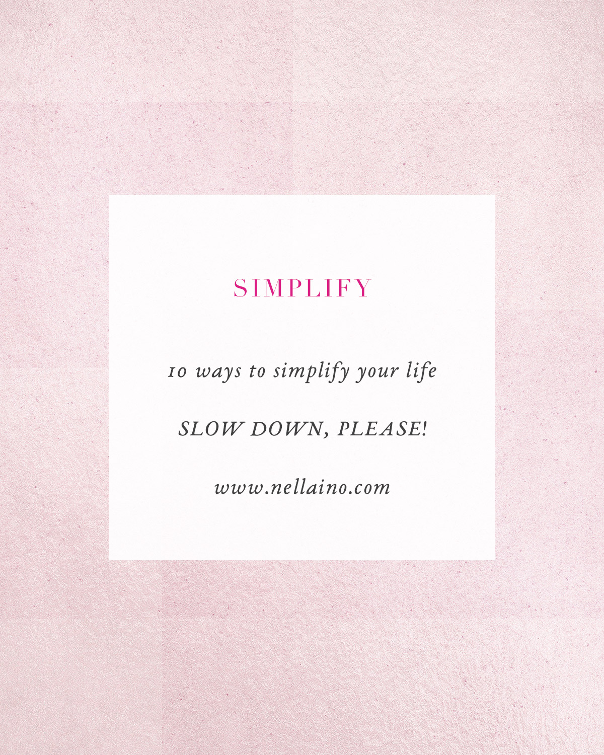 10 ways to simplify your life. Slow down and enjoy the life around you!