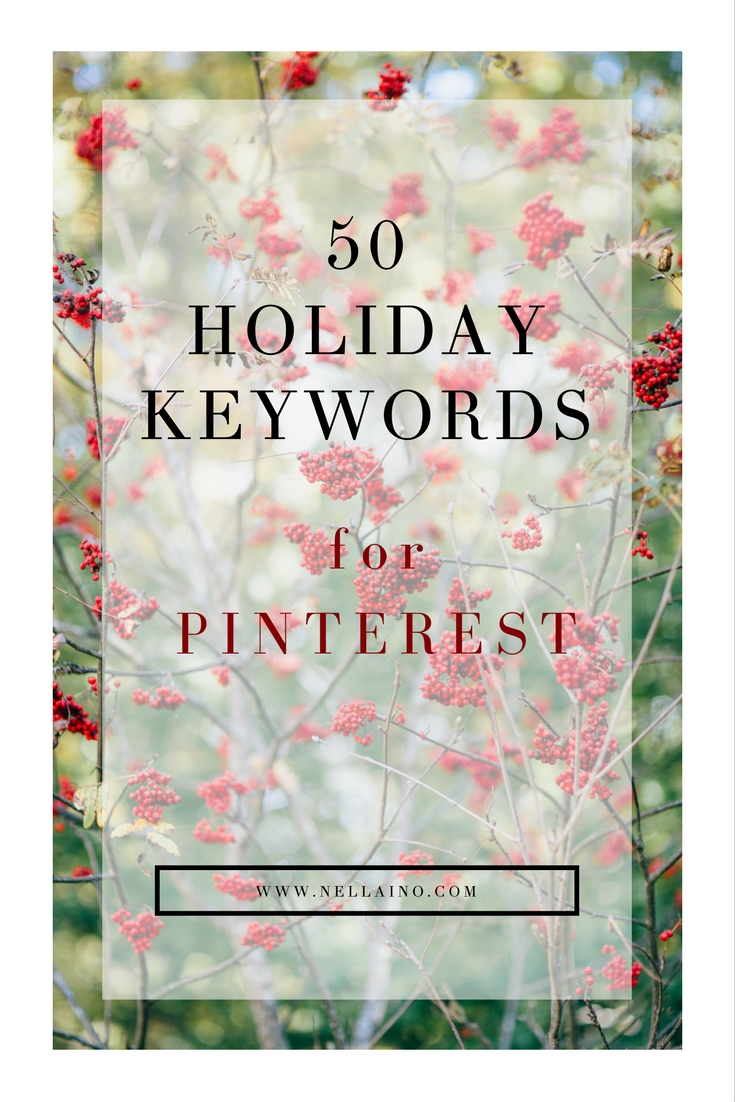 50 Holiday Pinning Keywords to master your Pinterest! Start holiday pinning and use these effective keywords in your pins to drive traffic to your products and services. Visit to read more: www.nellaino.com