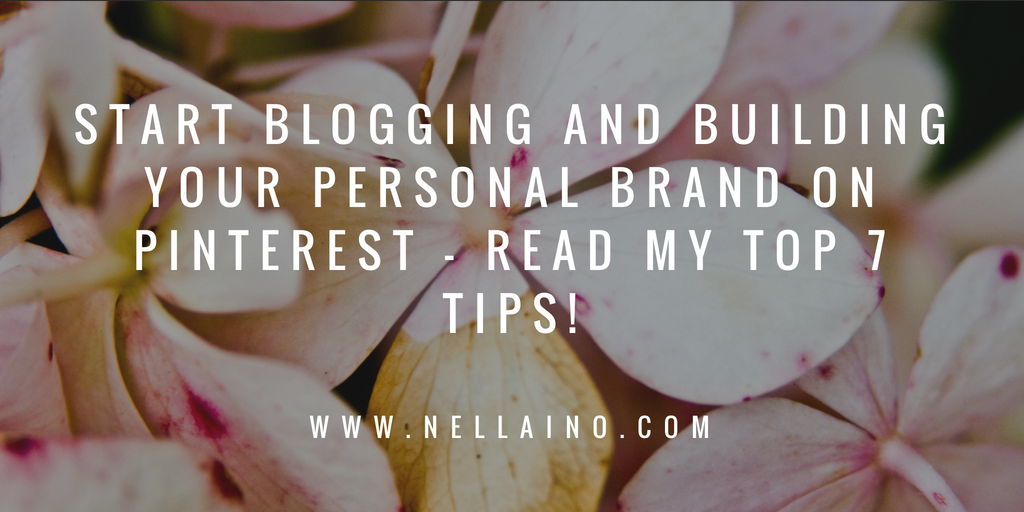 START BLOGGING AND BUILDING YOUR PERSONAL BRAND ON PINTEREST - READ MY TOP 7 TIPS!