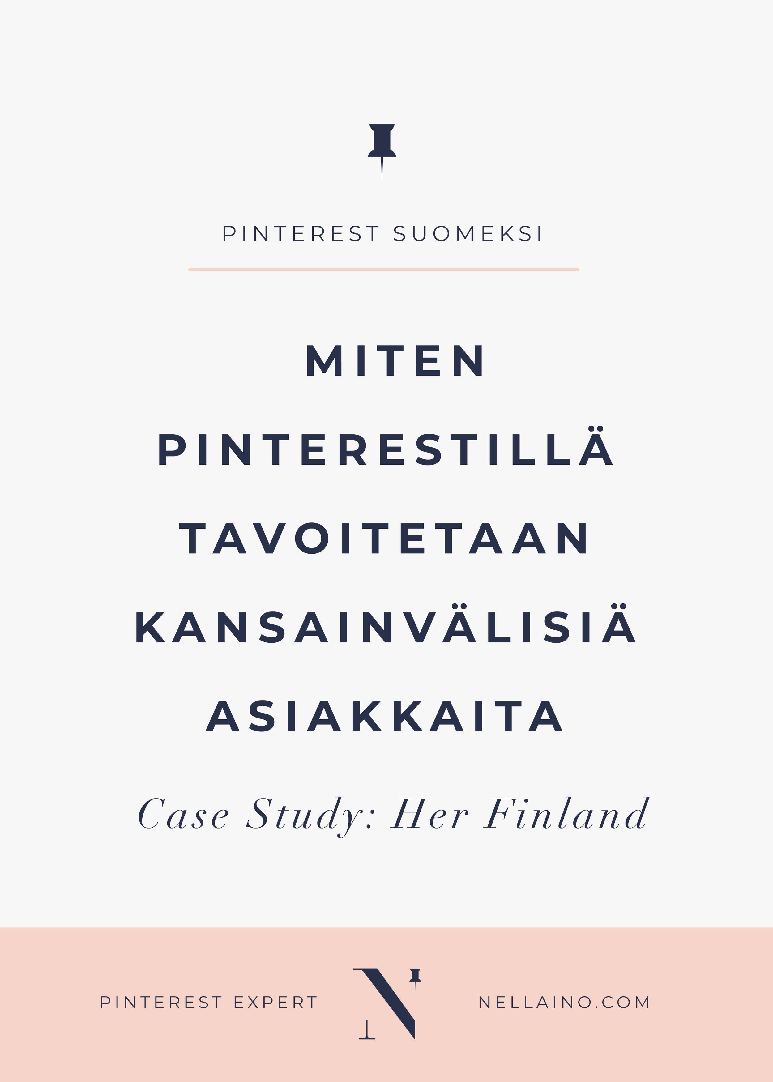 Lue miten Pinterest auttaa kansainvälisten asiakkaiden hankinnassa. www.nellaino.com/blog