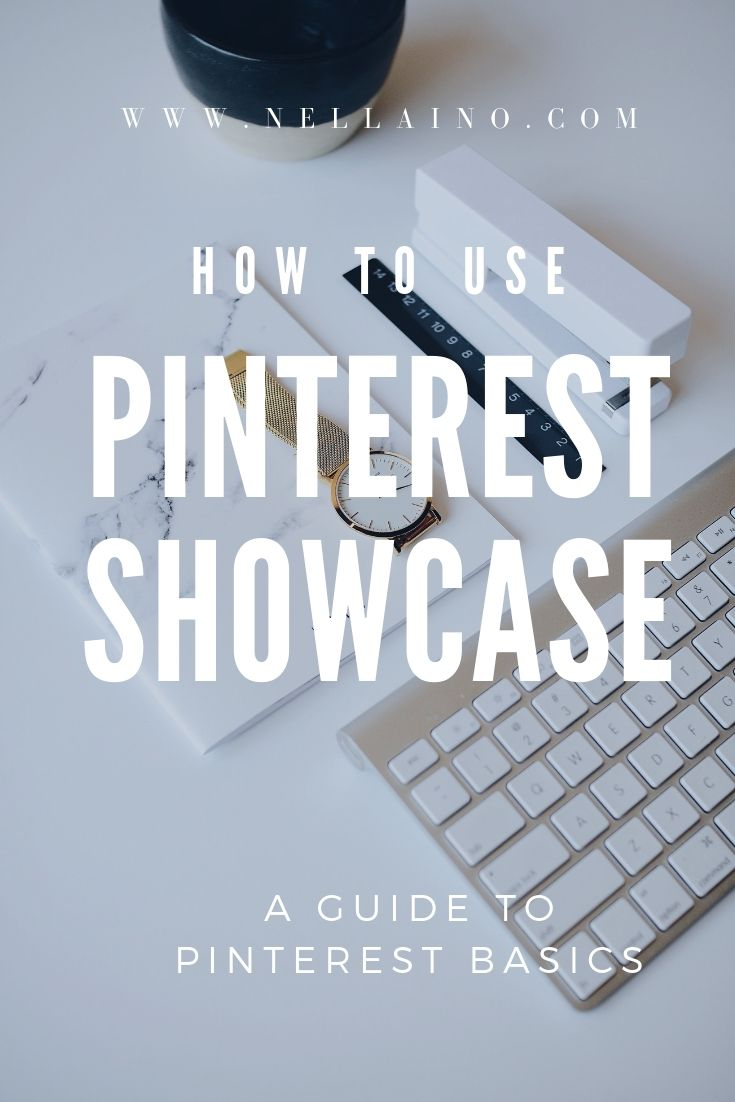 Pinterest showcase and how to use it effectively to market your business. A blog post from Nellaino www.nellaino.com_blog #pinterestmarketing #pinteresttips #pinterestbasics.jpg