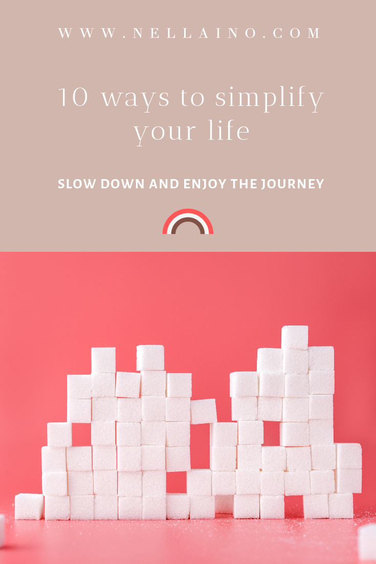 10 best tips how to slow down and create more intentional and meaningful simple living. Learn these ways to make most of your simple lifestyle NOW! Read the whole blog post about simple living tips: www.nellaino.com/blog #