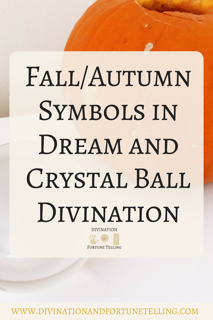 Divination using Fall and Autumn symbols. Learn the meaning of dreaming about fall. Here are what the different signs and symbols mean. Autumn usually doesnt just predict things about love or money but general life situations. Correspondences can be used for other methods of divination (dreaming, Tarot cards, crystal balls, tea leafs) and witchcraft & magic.