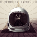 """Cotton Mather with Nicole Atkins"" EP   cover art.  Click for hi-res."