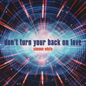 """Don't Turn Your Back On Love""  single cover art.  Click for hi-res."
