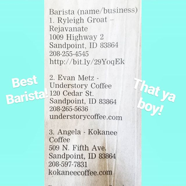 And we could have done it with out you fine ass folks!  We are thrilled to have won 2nd Best Barista in Bonner County, and 3rd Best Coffee House!  Google would agree that we are 1st in Bonner County, but we aren't counting 😉. Number aside, we do it for you. We love serving our community each day, and it feels good to get some recognition back. Thanks Bonner County!