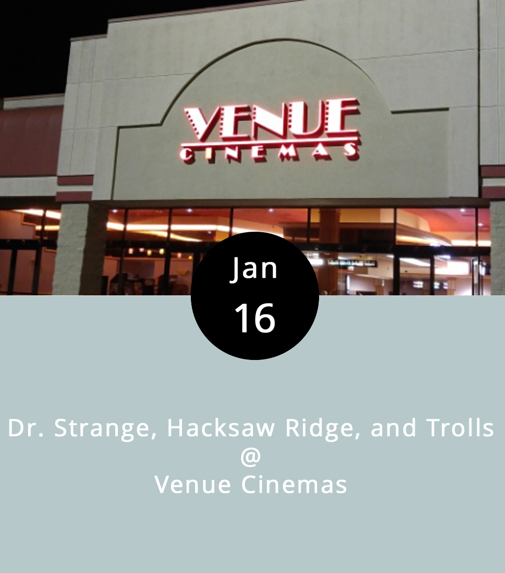 When we checked in with Venue Cinemas to find out what's trending in the multiplex, we got a poetic answer:  Trolls ,  Dr. Strange , and  Hacksaw Ridge . There's a little something for everyone there: big-budget superheroics; big-budget war heroics; and big-budget toy heroics. It's also just an amusing combination of titles.  Hacksaw Ridge  is Mel Gibson's biopic about legendary Lynchburg WWII pacifist Desmond T. Doss.  Dr. Strange  is the new Marvel Universe film about a rather eccentric neurosurgeon played by one Benedict Timothy Carlton   Cumberbatch (or just Benny C to his friends). And  Trolls  is a DreamWorks animated feature about trolls. Tickets on Mondays, and most days of the week, are cheap: $2.25 for matinees, and $2.75 after 6 p.m. Showtimes are 1, 4, 7:15, and 9:50 p.m. for  Dr. Strange ; 12:20, 3:30, 6:45, and 9:45 p.m. for  Hacksaw Ridge ; and noon, 2:15, 4:30, 7, and 9:15 p.m. for  Trolls . Venue Cinemas is located at 901 Lakeside Dr.; call (434) 845-2398 for more info, or click  here .