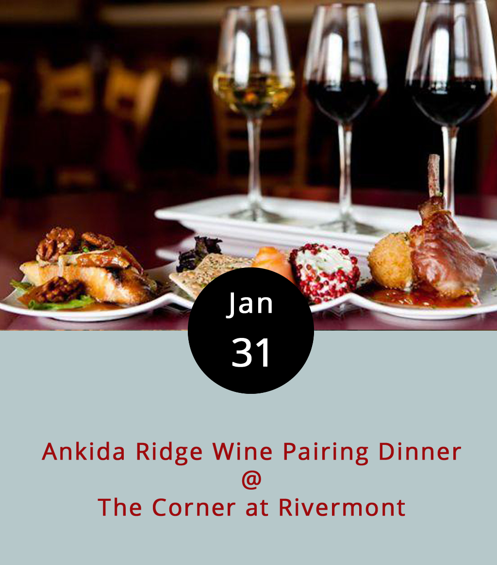 The Corner at Rivermont is teaming up with Amherst's Ankida Ridge Vineyards for the restaurant's fourth wine pairing dinner. Guests will be treated to four courses, the first of which features a Chardonnay and a beetroot salad with arugula and parsley pesto. Then comes the Pinot Noir and Virginia-caught shrimp and grits; an entree of roasted pork loin with plum chutney (paired with a Cabernet); and finally a Prairie Sunshine cheese board with jam and a chocolate panna cotta for dessert, which includes a dessert wine. Ankida's owner will be on hand to share some winter's expertise. Head chef Sean Meeks says they'll be seating only about 30 diners for this event, so reservations are a pretty good idea. It's $49 per person, and it starts at 6 p.m. To make a reservation, click   here   or call (434) 219-6035. The Corner at Rivermont is located at 2496 Rivermont Ave.