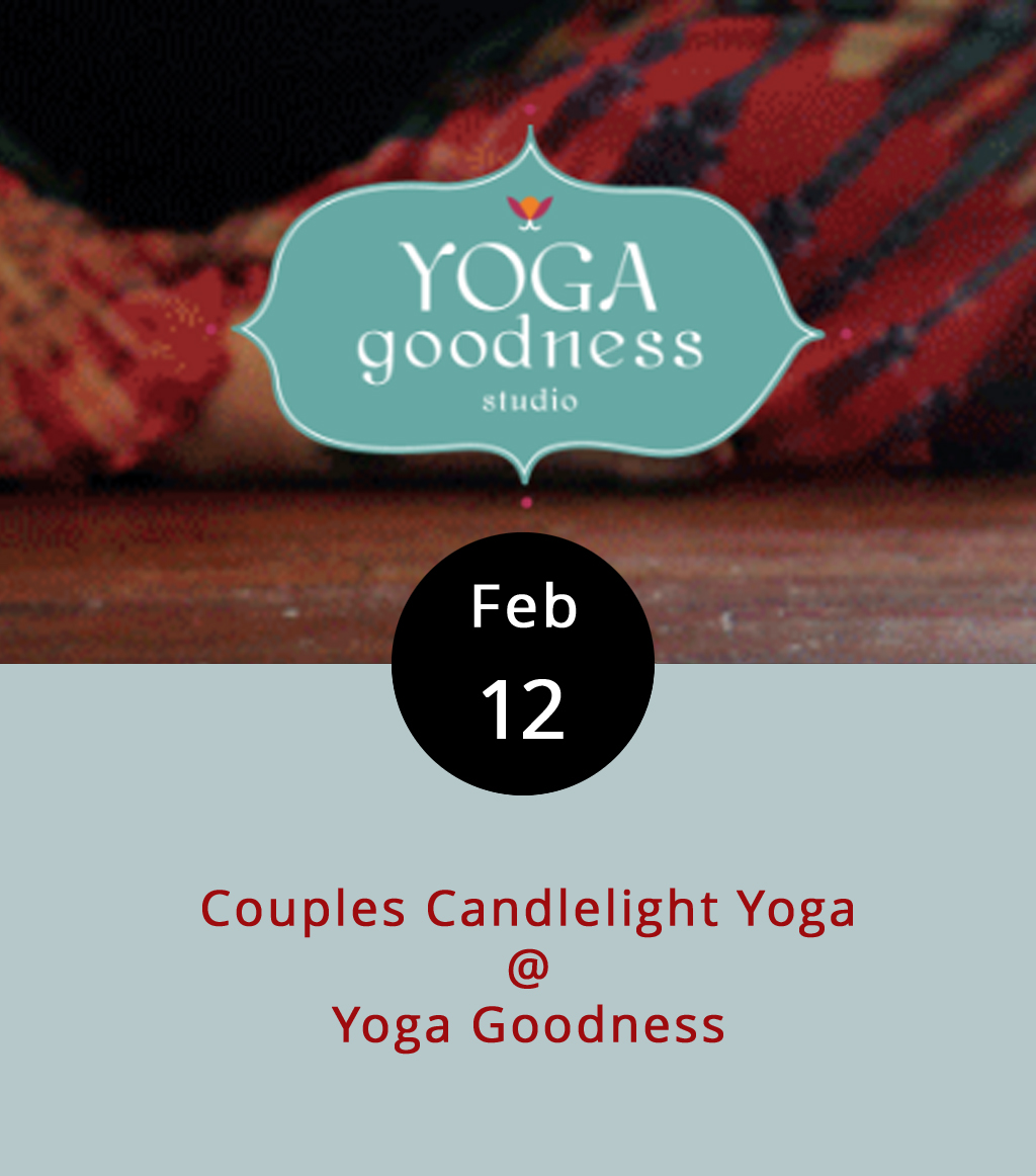 Yoga Goodness is giving couples an opportunity to get intimate in a new way this Valentine's Day, and it does involve mindful stretching. The session starts at 6:30 p.m., and includes yoga and Thai massage. You don't have to be yoga master to attend. Even if the only yoga-related thing you've ever done is wear yoga pants, you're good. Mats and other gear will be provided, so just wear some comfortable clothes. The lesson will be conducted by candlelight, to heighten the romance. Afterwards, there will be chocolate and mimosas. Tickets are $30 per couple and can be purchased  here . Yoga Goodness is located on the second floor of Riverviews Artspace, 901 Jefferson St.; call (434) 847-7277.