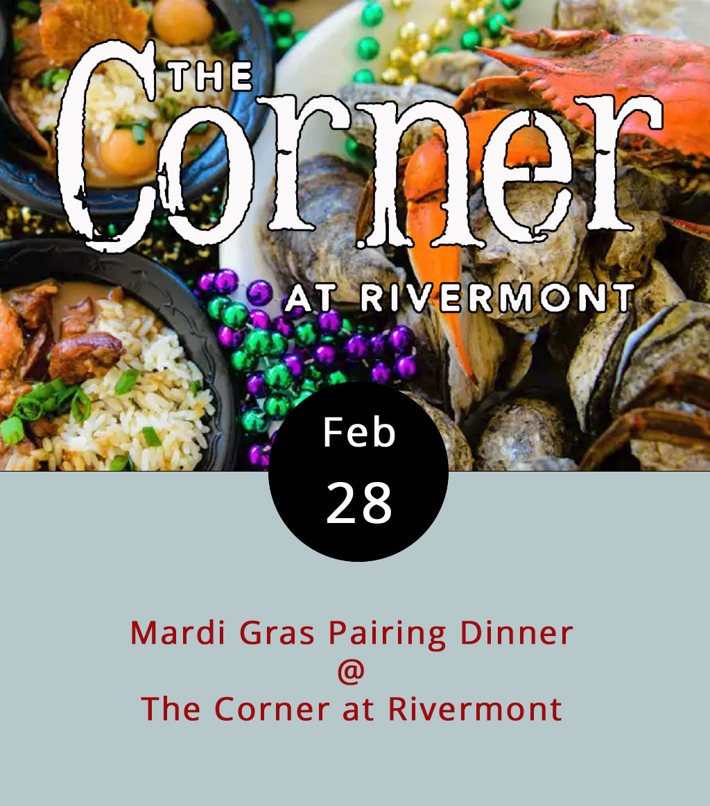 "Fat Tuesday is finally here, which means it's Mardi Gras time in New Orleans, and dinner time at  The Corner at Rivermont  (2496 Rivermont Ave.).  The Corner's kitchen is cooking up a Crescent City-style four-course dinner, and the bar's pitching in as well. The menu includes barbecued shrimp, oyster pie, and crawfish étouffée, which is fun to say. For dessert, there's beignets, white chocolate bread pudding, and, of course, that brightly colored New Orleans staple known as ""king cake."" From the bar, diners have a choice of a classic Sazerac, a potent Hurricane, or a brand/cream/vanilla libation that's known as ""milk punch"" by denizens of the French Quarter. Dinner starts at 6 pm and ends at 9 pm. Tickets are $49, and can be purchased  here ; call (434) 219-6035 for more info."