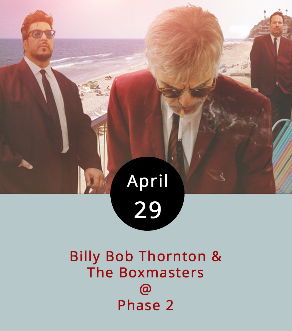 Billy Bob Thornton is certainly best known for his edgy roles in films like  Sling Blade  (1996), A Simple Plan  (1998), and  Monster's Ball  (2001); his more mainstream appearances in movies like Armageddon (1998), and  Friday Night Lights (2004); and his command performances as the titular character in  Bad Santa  (2003) and, of course, Bad Santa 2  (2016). But the dude also plays drums and fronts a roots-and-rockabilly band known as the Boxmasters, and he's bringing the band to Phase 2 for a Saturday night shindig. The show starts at 8 p.m., and tickets are $25 in advance. For more info on Billy Bob, check out the  Billybobapalooza website. For tickets, click  here , or call (434) 846-3206.