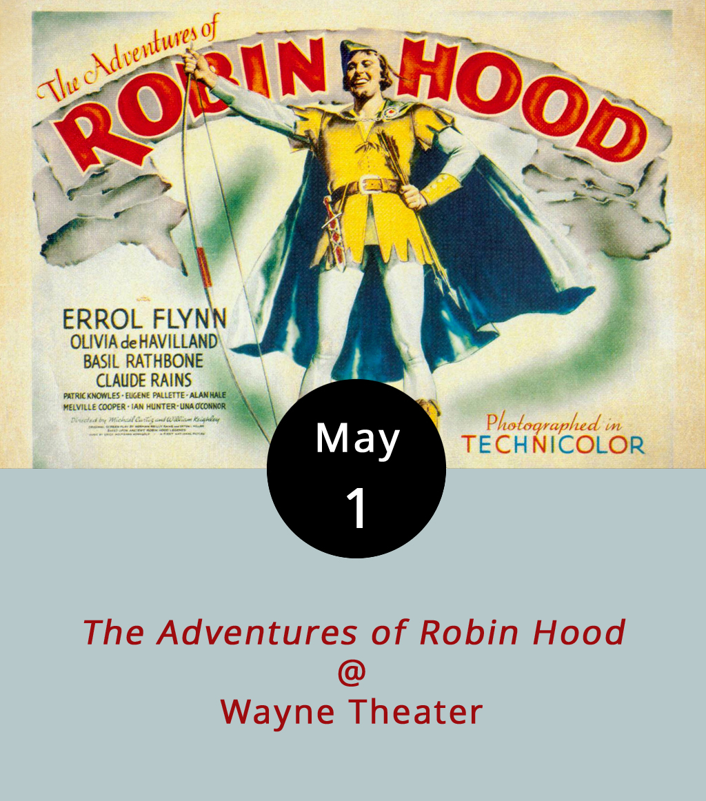 """Everybody knows the story of Robin Hood, the lord-turned-thief who robs the rich to give to the poor in the wake of good King Richard's long absence. Friar Tuck, the Sheriff of Nottingham, Maid Marian, and of course, the horrible Prince John are all familiar faces by now—so let's turn back the clock. Wayne Theater (521 Main St, Waynesboro, VA 22980) is showing the 1938 classic  The Adventures of Robin Hood , starring Errol Flynn in his most beloved role, along with Basil Rathbone and Olivia de Havilland. The film has a whopping 97% on Metacritic and is considered by many to be the best Robin Hood adaptation ever. Screenings are at 2 p.m. and 7 p.m.; tickets are """"Pay What You Will"""" at the door, which opens an hour before showtime. The evening showing also features an introduction to the film by the Classic Cinema Club's Jimmy Overton, intermission, and an optional post-film discussion. Call the Wayne Theater at (540) 943-9999 or click  here for more info."""